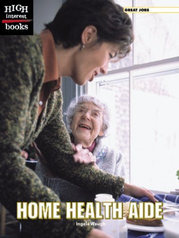 9780516259345: Home Health Aide (High Interest Books: Great Jobs)