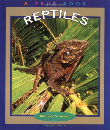 Reptiles (True Books: Animals) (9780516259536) by Melissa Stewart