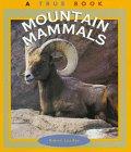 Mountain Mammals (True Book): Elaine Landau