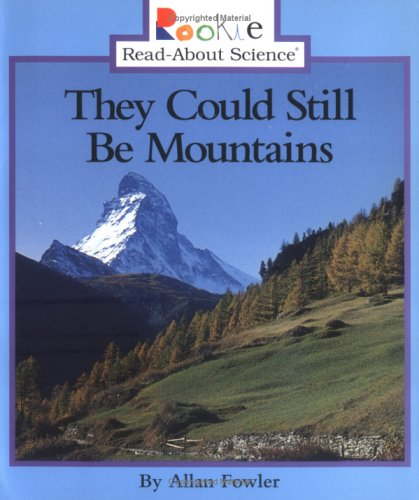 They Could Still Be Mountains (Rookie Read-About Science): Fowler, Allan