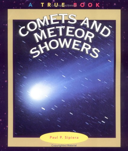 Comets and Meteor Showers (True Books: Space): Paul P. Sipiera,