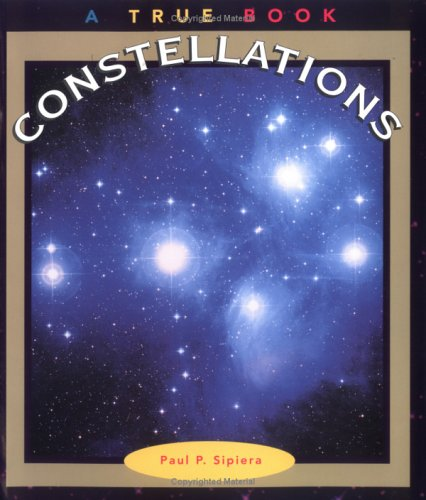 Constellations (True Books: Space): Sipiera, Diane M.; Sipiera, Paul P.