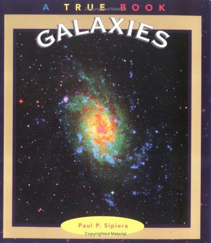 Galaxies (True Book): Paul P. Sipiera