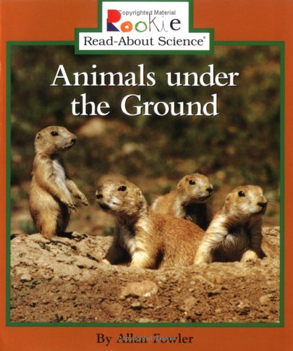 Animals Under the Ground (Rookie Read-About Science): Fowler, Allan