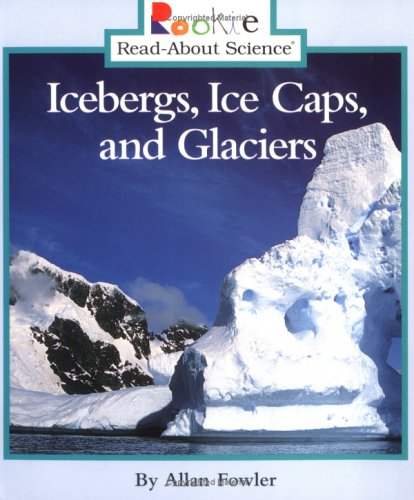 9780516262574: Icebergs, Ice Caps, and Glaciers (Rookie Read-About Science)