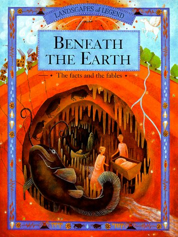 9780516263021: Beneath the Earth: The Facts and Thr Fables (Landscapes of Legend)