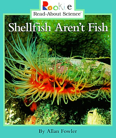 Shellfish Aren't Fish (Rookie Read-About Science) (9780516264196) by Allan Fowler