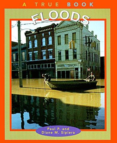 Floods (True Books: Nature): Paul P. Sipiera,