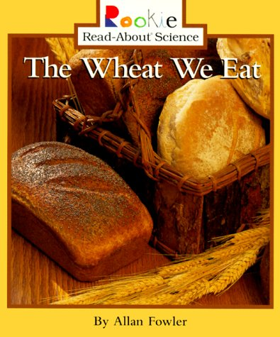 9780516265698: The Wheat We Eat (Rookie Read-About Science)