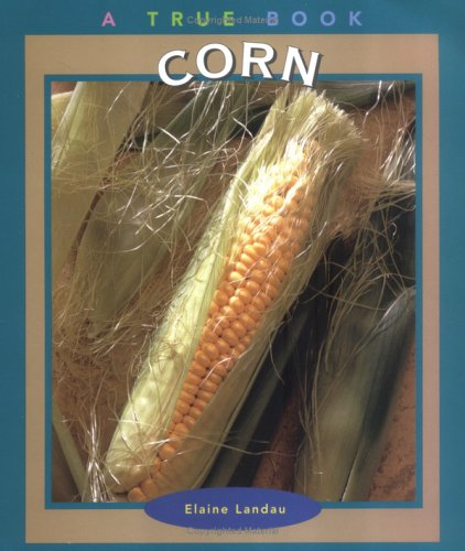 Corn (True Books: Food & Nutrition): Landau, Elaine