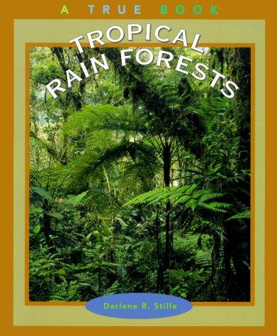 Tropical Rain Forests (True Books: Earth Science): Darlene R. Stille