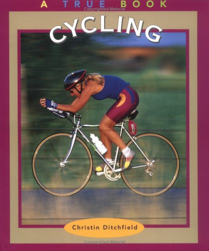 Cycling (True Books-Sports): Christin Ditchfield