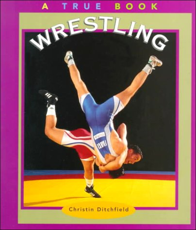 Wrestling (True Books: Sports): Christin Ditchfield