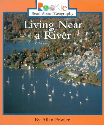 9780516270524: Living Near a River (Rookie Read-About Geography)