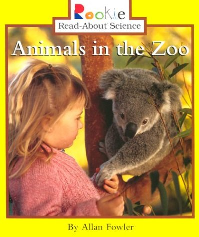 Animals in the Zoo (Rookie Read-About Science): Allan Fowler