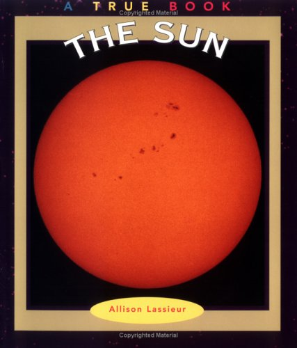The Sun (True Books: Space): Lassieur, Allison