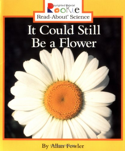 9780516273082: It Could Still Be a Flower (Rookie Read-About Science)