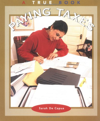 Paying Taxes (True Books: Civics): De Capua, Sarah E.