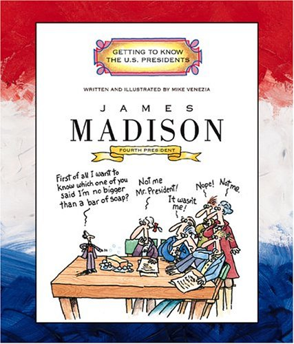 James Madison: Fourth President 1809-1817 (Getting to Know the U.S. Presidents) (0516274783) by Mike Venezia