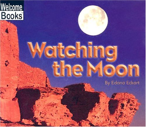 Watching the Moon (Welcome Books: Watching Nature): Eckart, Edana