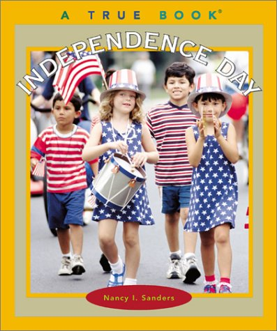 Independence Day (True Books): Nancy I. Sanders