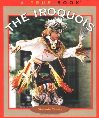 The Iroquois (True Books: American Indians): Takacs, Stefanie