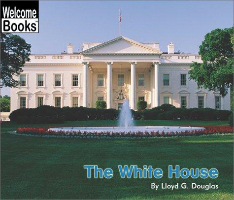 The White House (Welcome Books): Douglas, Lloyd G.