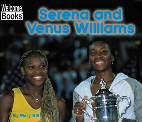 Serena and Venus Williams (Welcome Books: Real People): Mary Hill