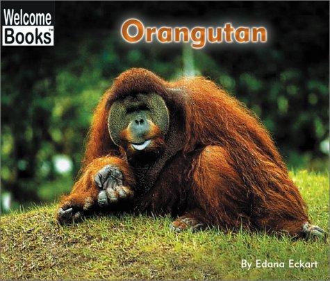 Orangutan (Welcome Books: Animals of the World): Eckart, Edana