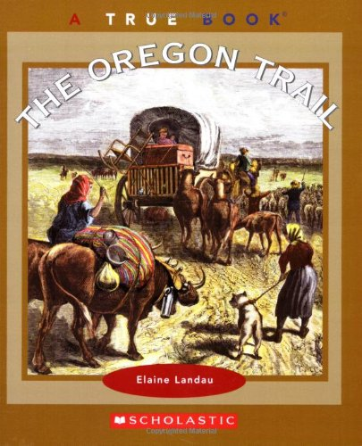 The Oregon Trail (True Books) (0516279033) by Elaine Landau