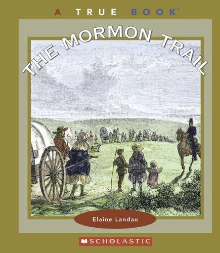 The Mormon Trail (True Books: Westward Expansion): Landau, Elaine