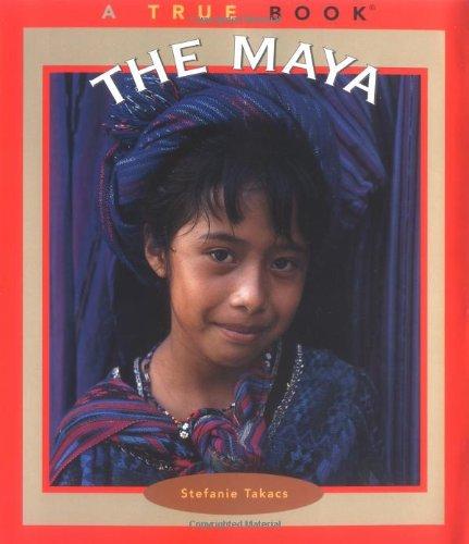 The Maya (True Books: American Indians): Takacs, Stefanie