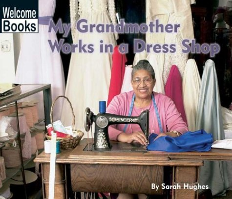 My Grandmother Works in a Dress Shop (Welcome Books: My Family at Work): Hughes, Sarah