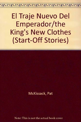 El Traje Nuevo Del Emperador/the King's New Clothes (Start-Off Stories) (Spanish Edition) (0516323652) by Pat McKissack; Fredrick McKissack; Gwen Connelly