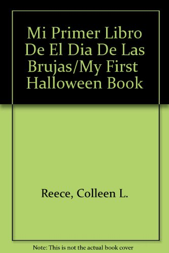 Mi Primer Libro De El Dia De Las Brujas/My First Halloween Book (My First Holiday Books) (Spanish Edition) (9780516329024) by Colleen L. Reece