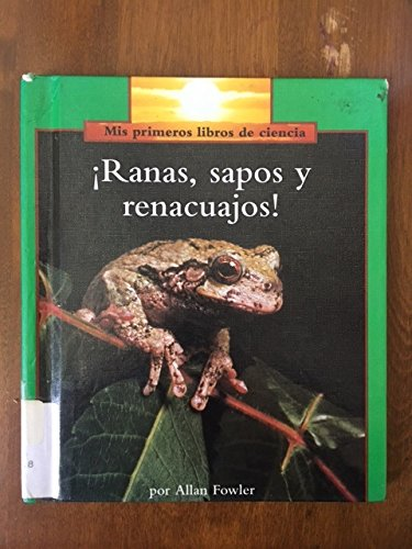 Ranas, Sapos Y Renacuajos / Frogs and Toads, and Tadpoles, Too (Rookie Read-About Science) (Spanish Edition) (0516349252) by Allan Fowler