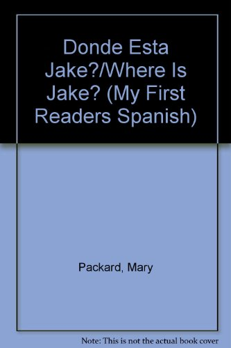Donde Esta Jake?/Where Is Jake? (My First Readers Spanish) (Spanish Edition) (0516353616) by Packard, Mary