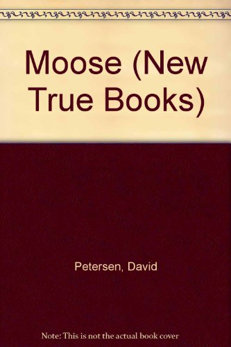 Moose (New True Books) (0516410695) by Petersen, David