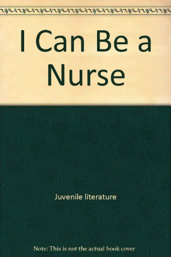 I Can Be a Nurse (I Can Be Books): June Behrens