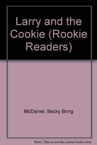 Larry and the Cookie (Rookie Readers): McDaniel, Becky Bring