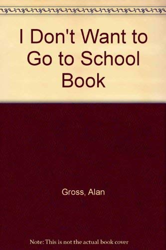 9780516434964: I Don't Want to Go to School Book