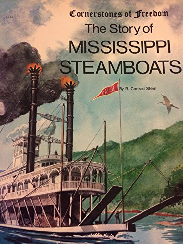 The Story of Mississippi Steamboats (Cornerstones of Freedom) (0516447262) by R. Conrad Stein; Tom Dunnington