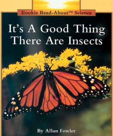 9780516449050: It's a Good Thing There Are Insects (Rookie Read-About Science Series)