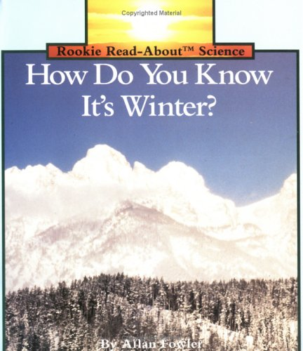 How Do You Know It's Winter? (Rookie Read-About Science): Allan Fowler