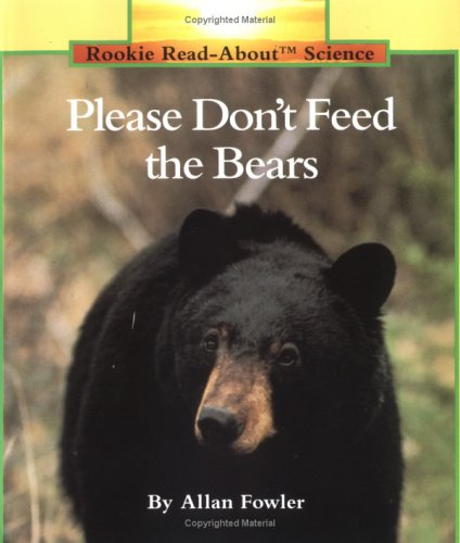Please Don't Feed the Bears (Rookie Read-About Science (Paperback)) (0516449168) by Allan Fowler
