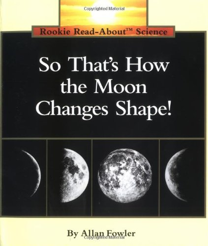 9780516449173: So That's How the Moon Changes Shape (Rookie Read-About Science Series)