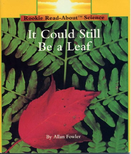 It Could Still Be a Leaf (Rookie Read-About Science) (051646017X) by Fowler, Allan