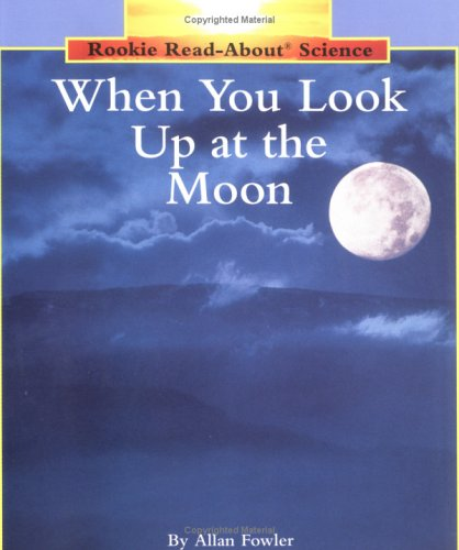 When You Look Up at the Moon (Rookie Read-About Science (Paperback)) (9780516460253) by Allan Fowler