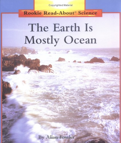 The Earth Is Mostly Ocean (Rookie Read-About Science): Fowler, Allan, Nalbandian, Mary, Hillerich, ...