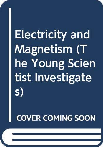Electricity and Magnetism (The Young Scientist Investigates): Terry J. Jennings;